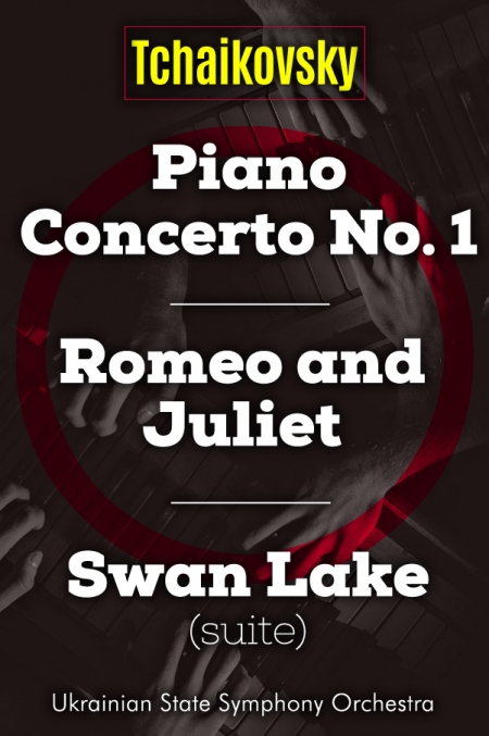 TCHAIKOVSKY</br>Piano Concerto No. 1 / Swan Lake (suite) / Romeo and Juliet