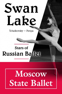 SWAN LAKE</br>Stars of the Bolshoi Theatre & Moscow State Ballet